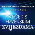 HAIRSTYLE NEWS 2015 <br>I ove godine na velikoj pozornici Hairstyle Newsa – Večer s frizerskim zvijezdama iz regije!